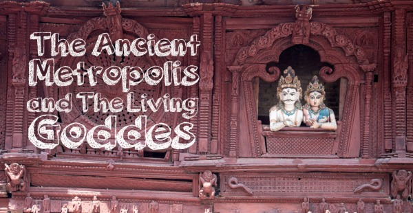 the-ancient-metropolis-and-the-living-goddes-nepal